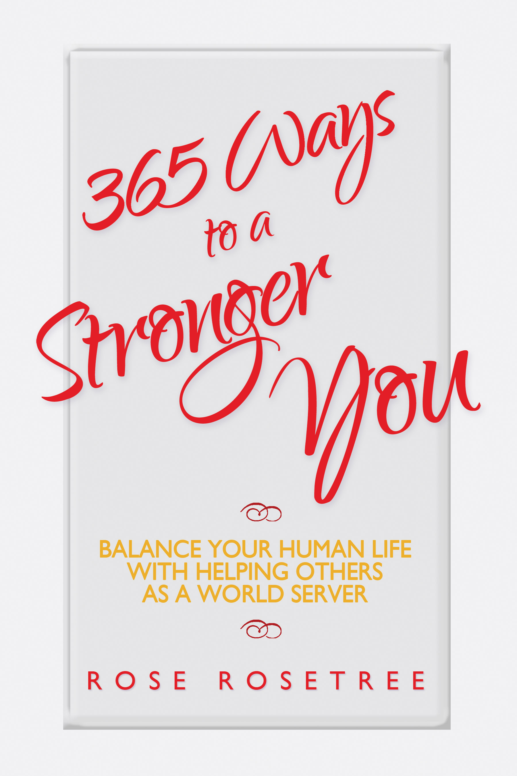 365 Ways to a Stronger You: Balance Your Human Life with Helping Others as a World Server