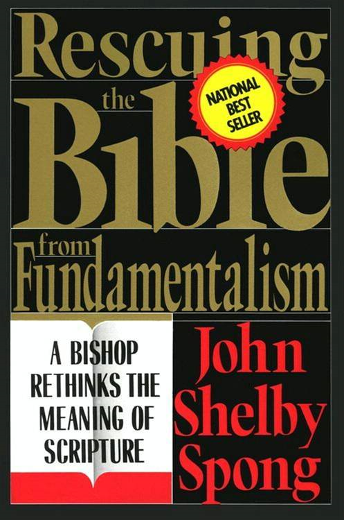Rescuing the Bible from Fundamentalism By: John Shelby Spong