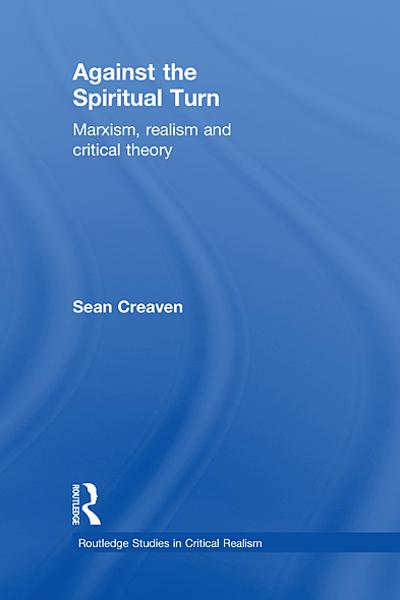 Against the Spiritual Turn By: Sean Creaven