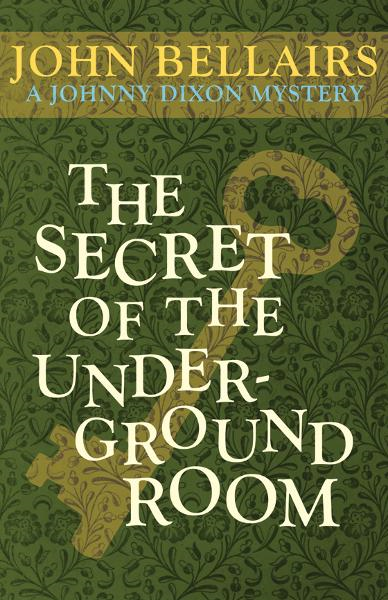 The Secret of the Underground Room By: John Bellairs