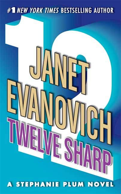 Twelve Sharp By: Janet Evanovich