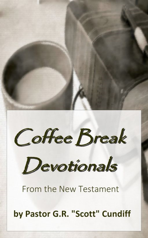 "Coffee Break Devotionals (from the New Testament) By: GR ""Scott"" Cundiff"
