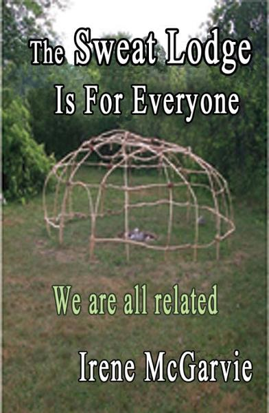 The Sweat Lodge is for Everyone: We are all related.