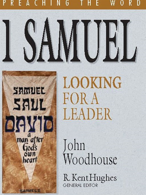 1 Samuel: Looking for a Leader By: John Woodhouse,R. Kent Hughes