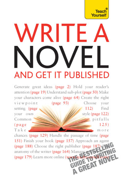 Write A Novel - And Get It Published: Teach Yourself