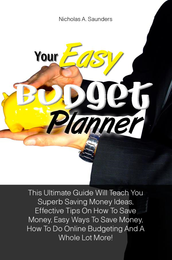 Your Easy Budget Planner By: Nicholas A. Saunders