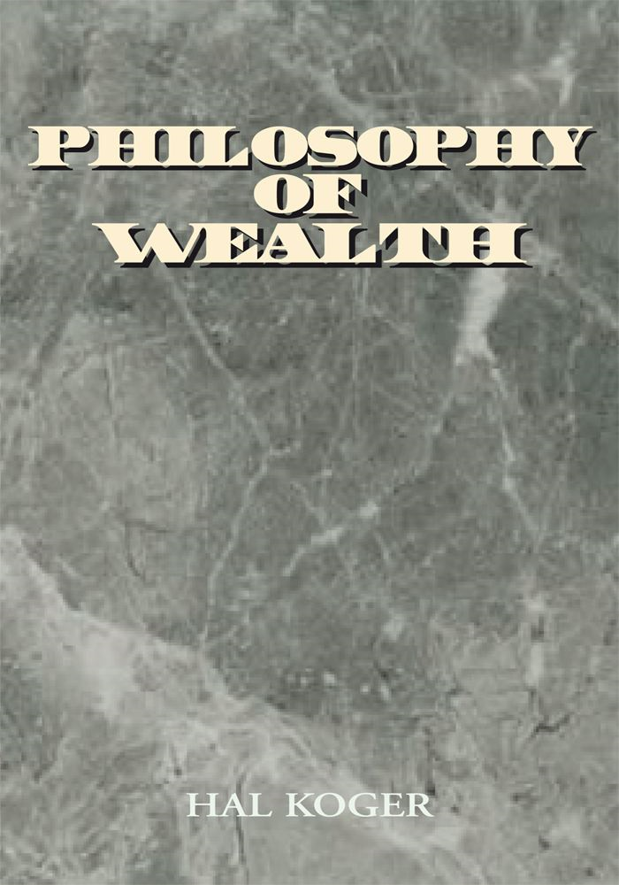 Philosophy of Wealth By: Hal Koger