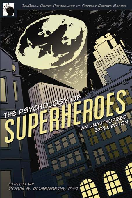 The Psychology of Superheroes By: Jennifer Canzoneri,Robin S. Rosenberg