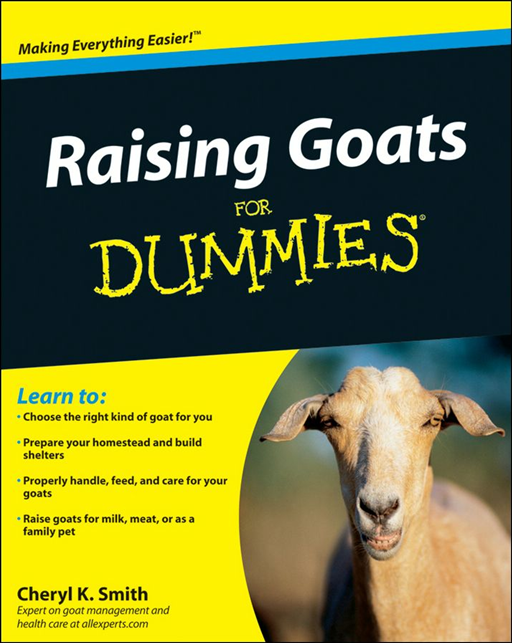 Raising Goats For Dummies By: Cheryl K. Smith