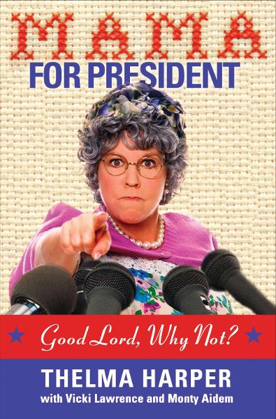 Mama for President By: Vicki Lawrence