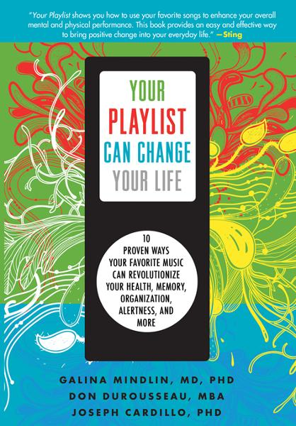 Your Playlist Can Change Your Life By: Don DuRousseau,Galina Mindlin,Joseph Cardillo