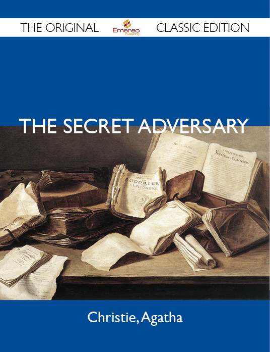 The Secret Adversary - The Original Classic Edition By: Agatha Christie