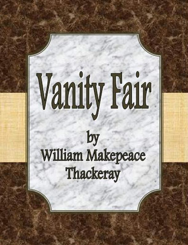 Vanity Fair By: William Makepeace Thackeray