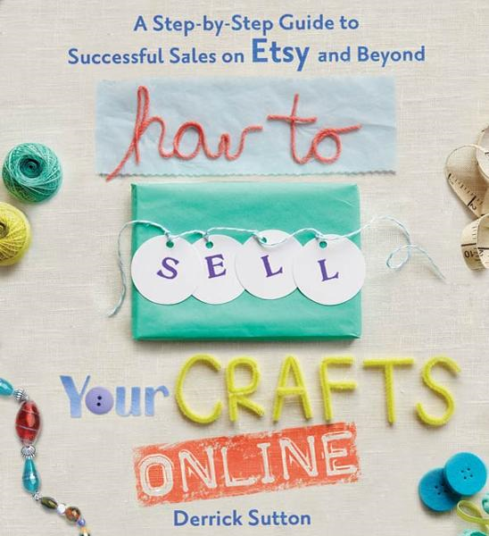 How to Sell Your Crafts Online By: Derrick Sutton