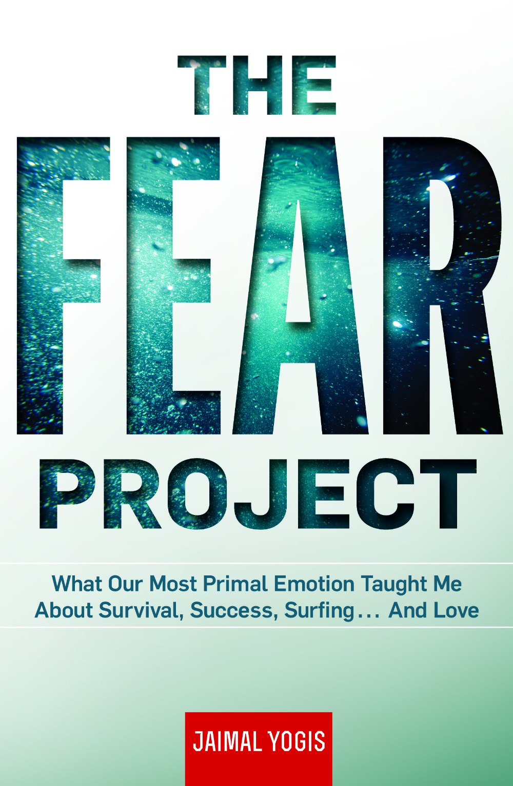 The Fear Project By: Jaimal Yogis