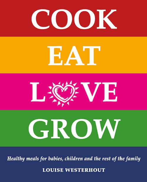 Cook Eat Love Grow Healthy meals for babies,  children and the rest of the family