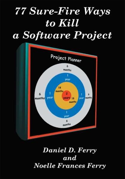 77 Sure Fire Ways to Kill a Software Project By: Daniel D. Ferry, Noelle Ferry