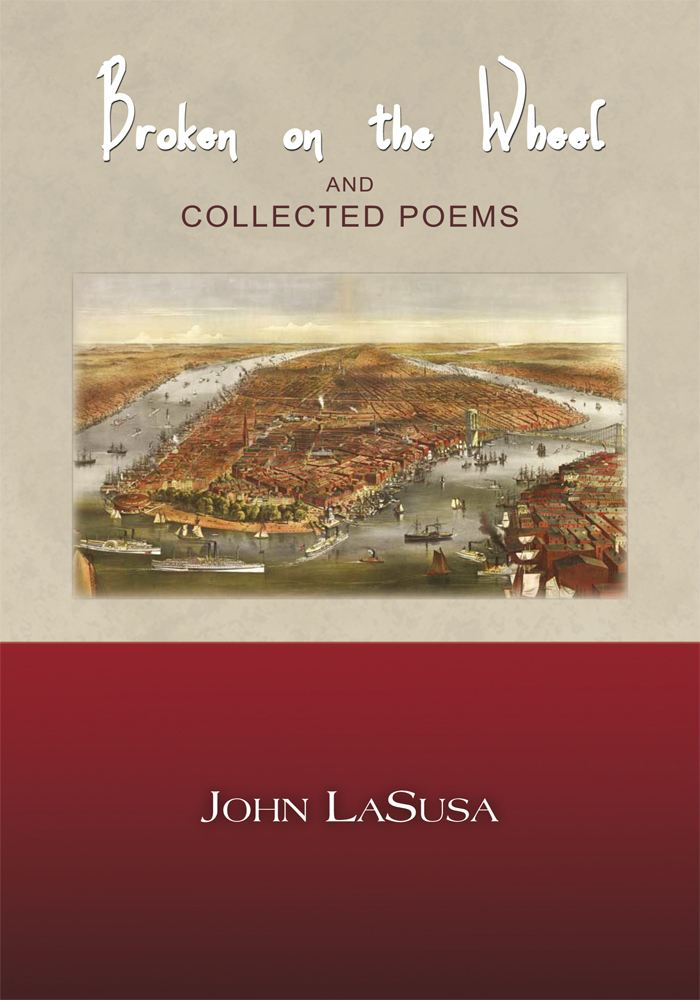 Broken on the Wheel and Collected Poems By: John LaSusa