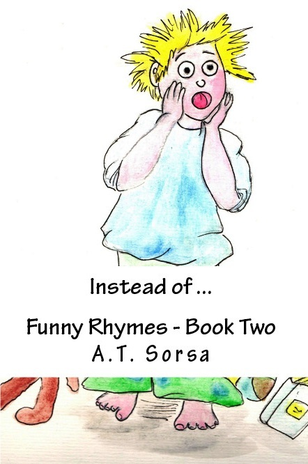 Instead of... Funny Rhymes: Book Two By: A. T. Sorsa