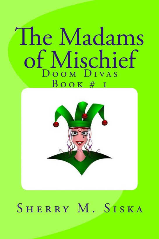 The Madams of Mischief: Doom Divas Book # 1 By: Sherry Siska