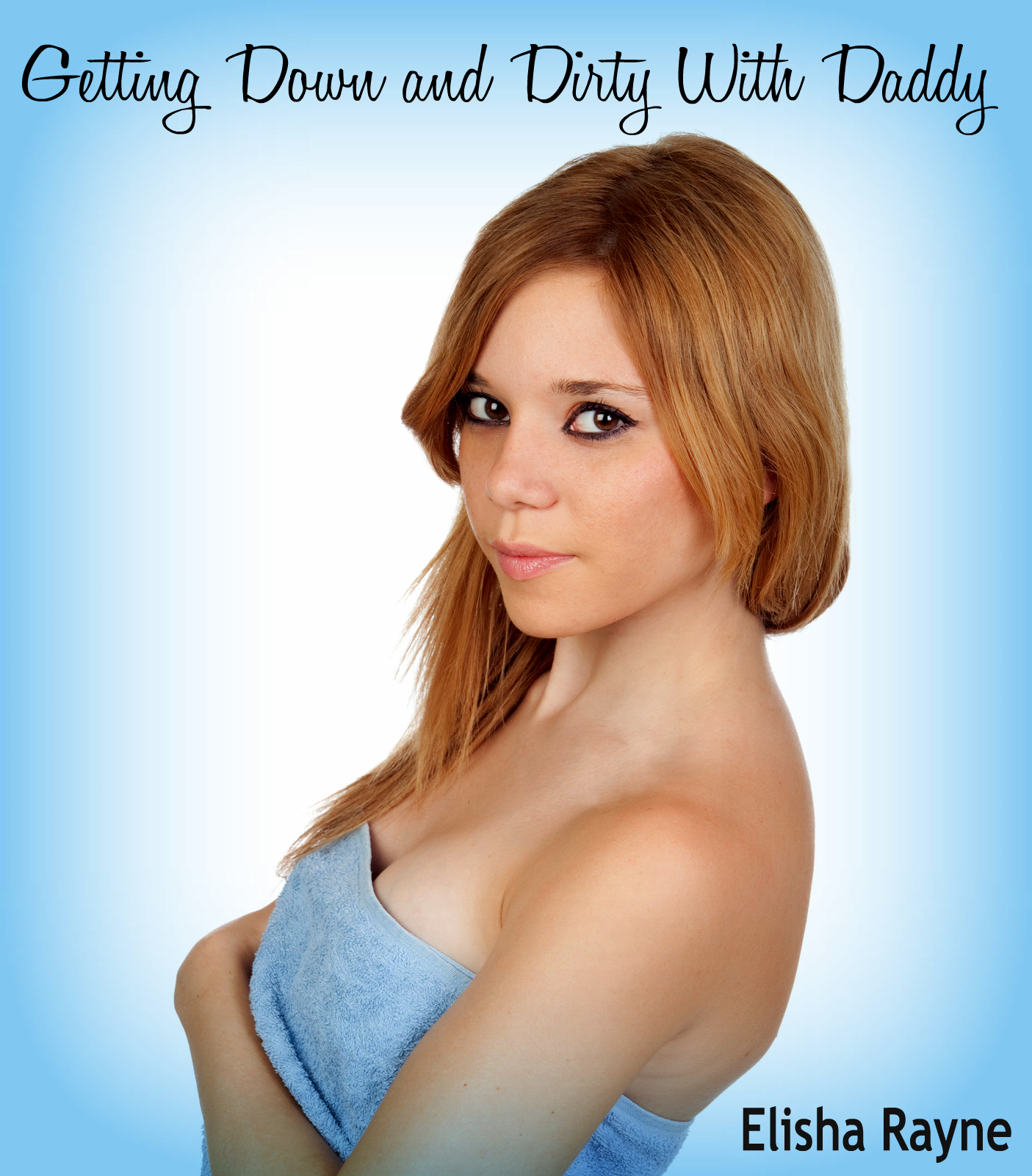 Getting Down and Dirty With Daddy (Taboo Incest Erotica)