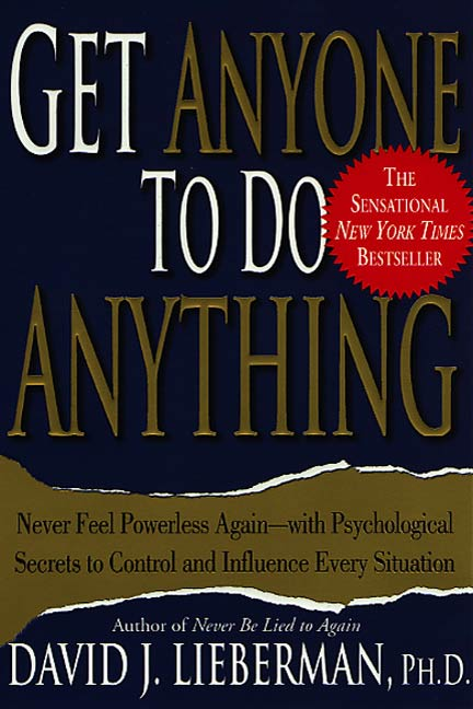 Get Anyone to Do Anything By: David J. Lieberman