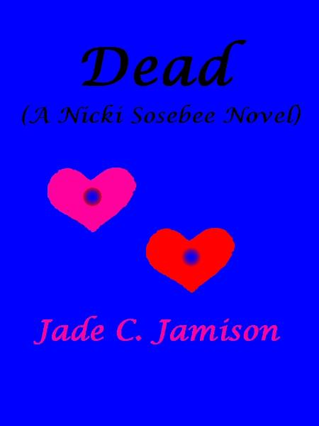 Dead (A Nicki Sosebee Novel) By: Jade C. Jamison