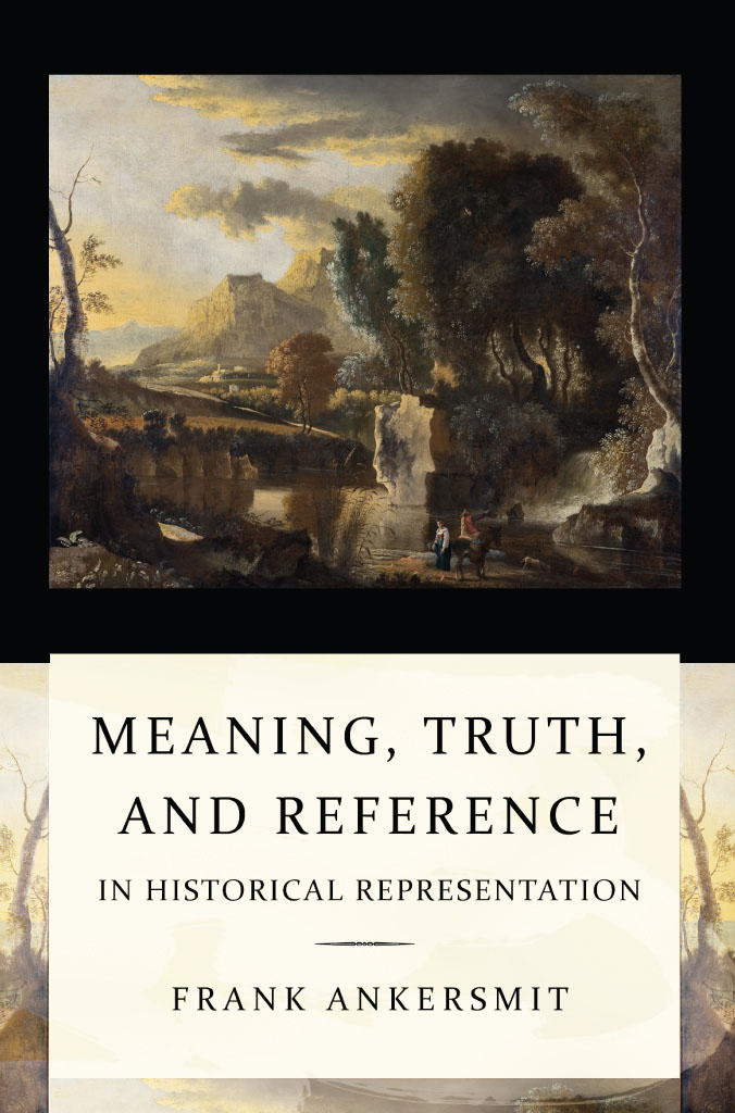Meaning, Truth, and Reference in Historical Representation By: Frank Ankersmit