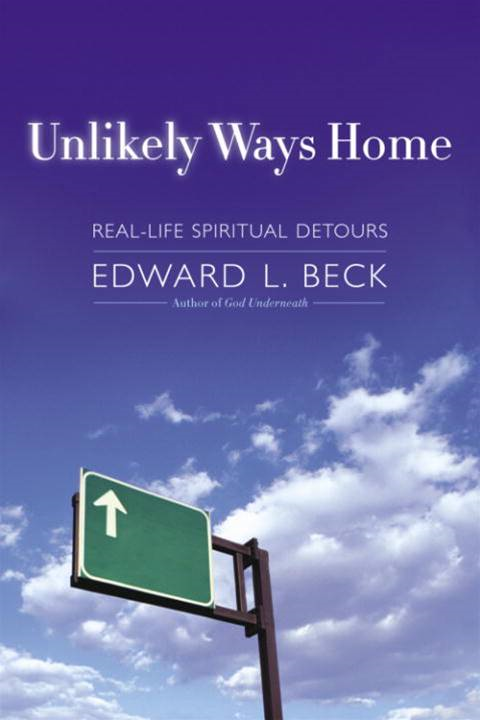 Unlikely Ways Home By: Edward L. Beck