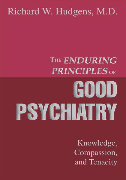 The Enduring Principles of Good Psychiatry