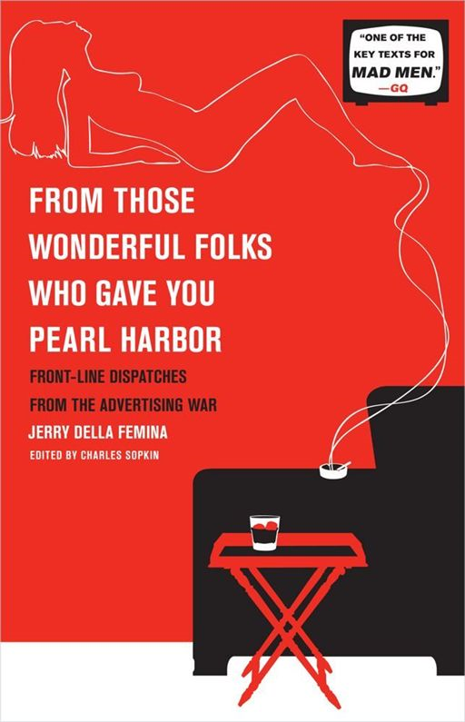 From Those Wonderful Folks Who Gave You Pearl Harb By: Jerry Della Femina