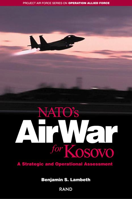 NATO's Air War for Kosovo: A Strategic and Operational Assessment By: Benjamin S. Lambeth
