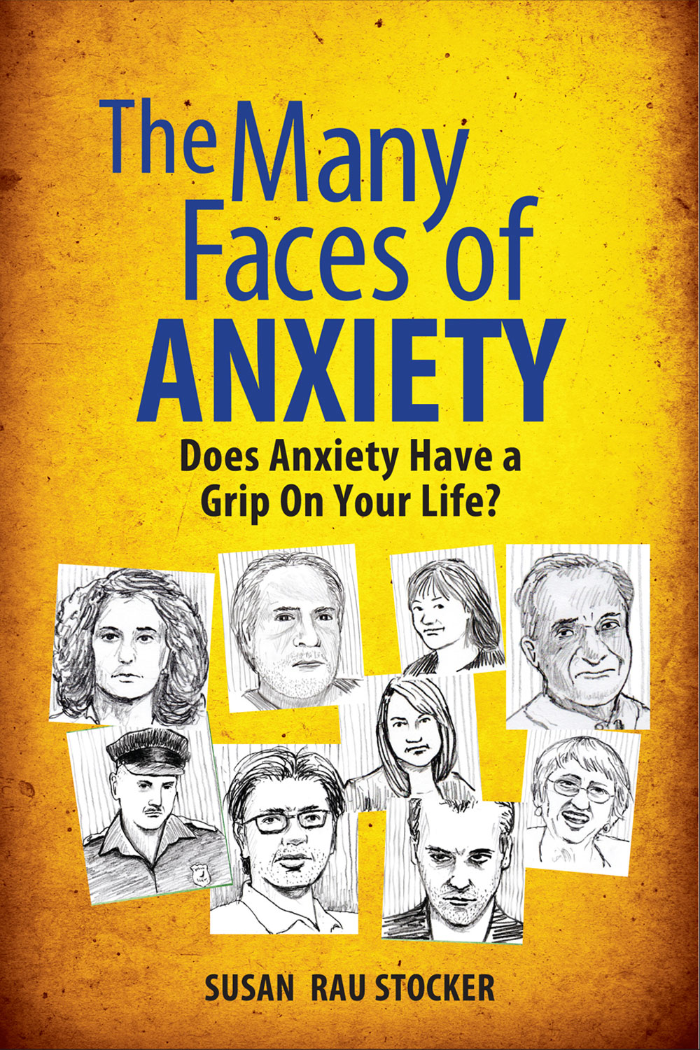 The Many Faces of Anxiety: Does Anxiety Have a Grip On Your Life?