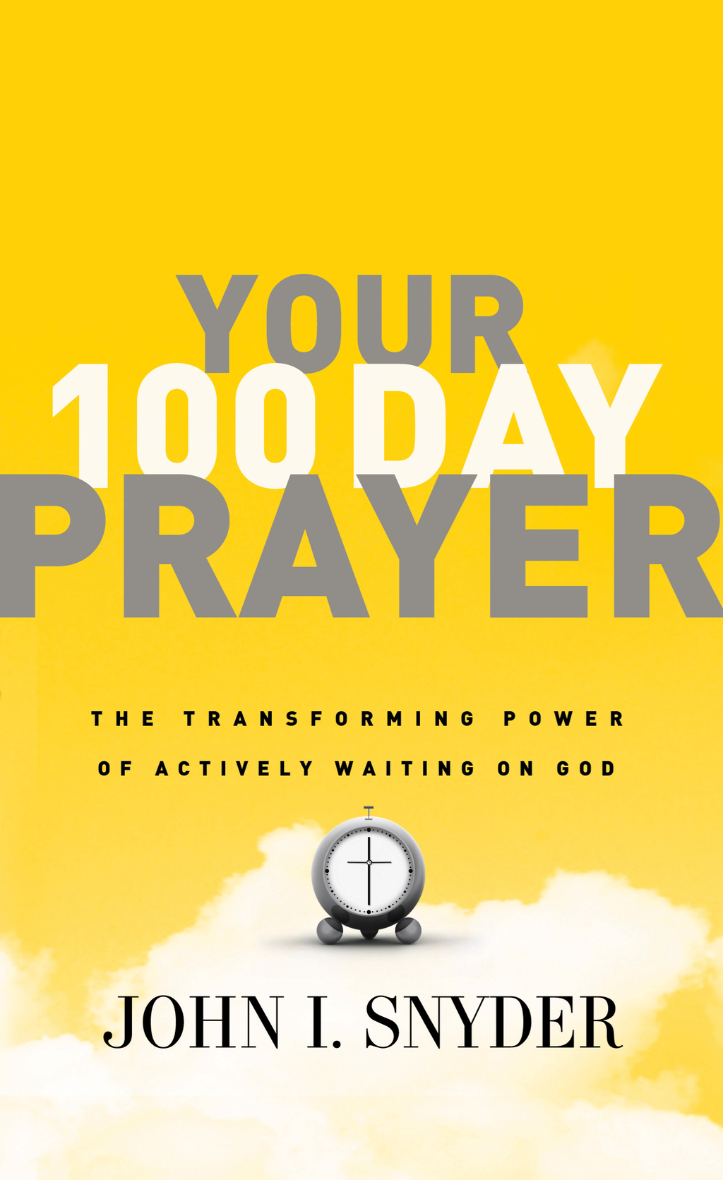 Your 100 Day Prayer By: John I. Snyder