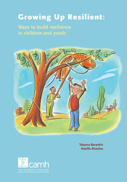 Growing Up Resilient: Ways to build resilience in children and youth By: Nazilla Khanlou,Tatyana Barankin