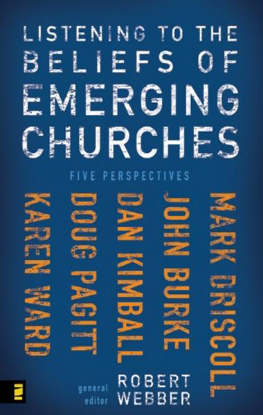Listening to the Beliefs of Emerging Churches By: Robert  E.   Webber