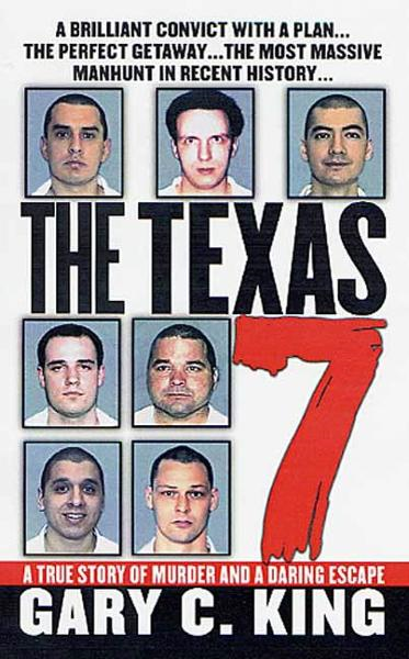 The Texas 7 By: Gary C. King