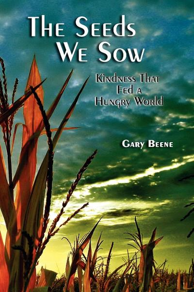 The Seeds We Sow By: Gary Beene