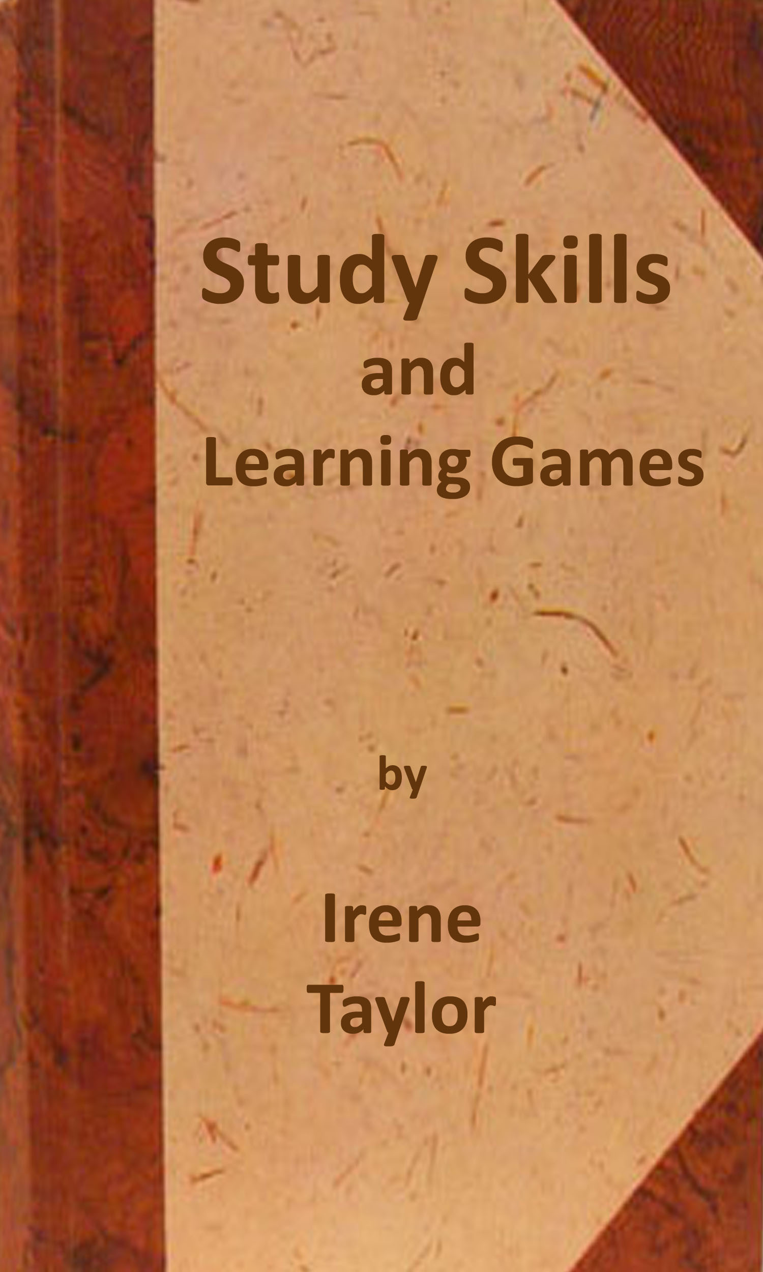 Study Skills and Learning Games By: Irene Taylor