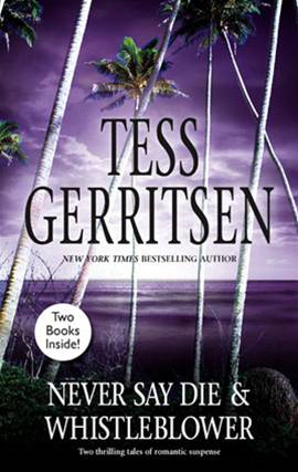 Whistleblower and Never Say Die By: Tess Gerritsen