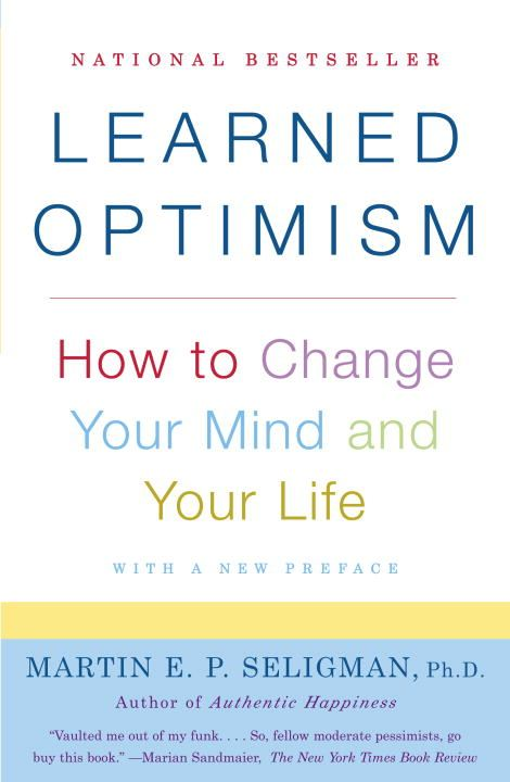 Learned Optimism By: Martin E. Seligman