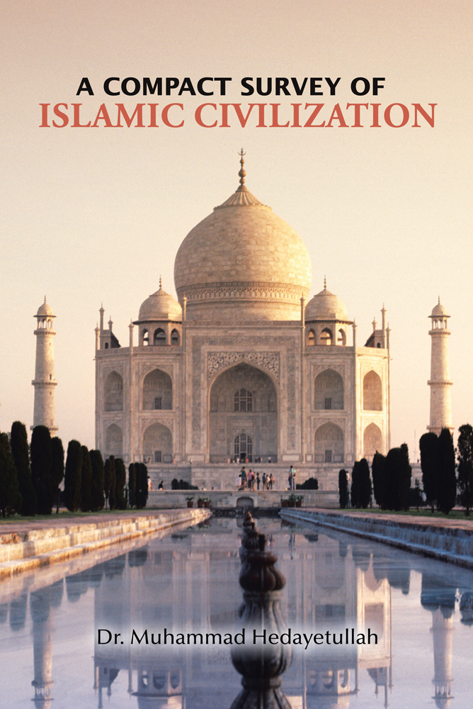 A Compact Survey of Islamic Civilization By: Dr. Muhammad Hedayetullah