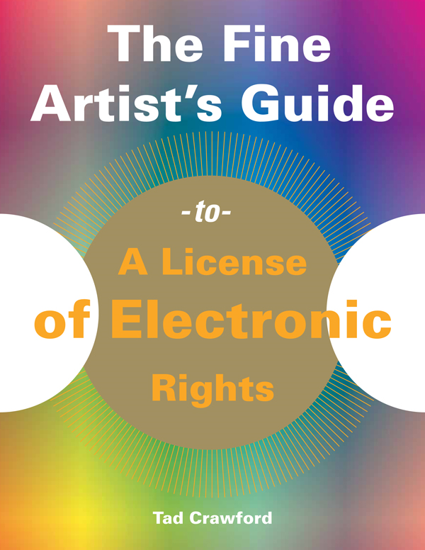 The Fine Artist's Guide to a License of Electronic Rights By: Tad Crawford