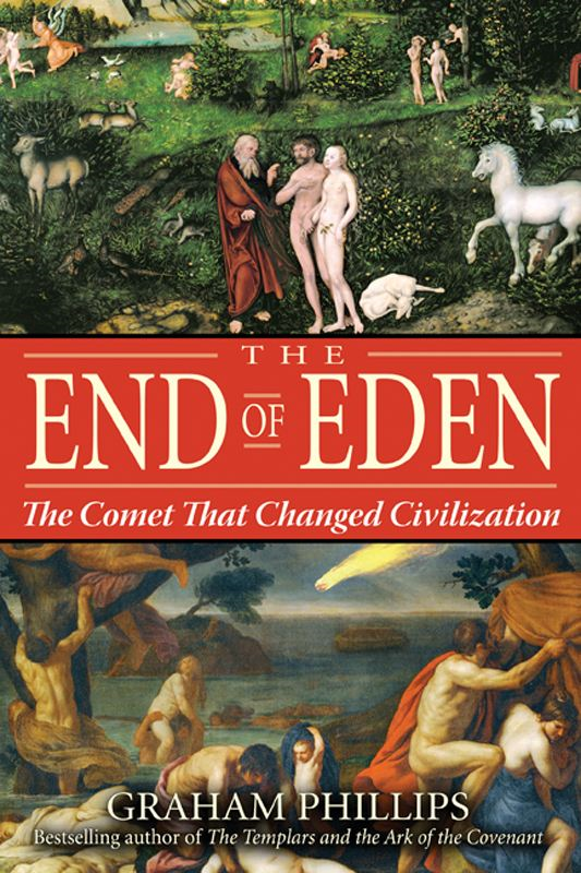 The End of Eden: The Comet That Changed Civilization By: Graham Phillips