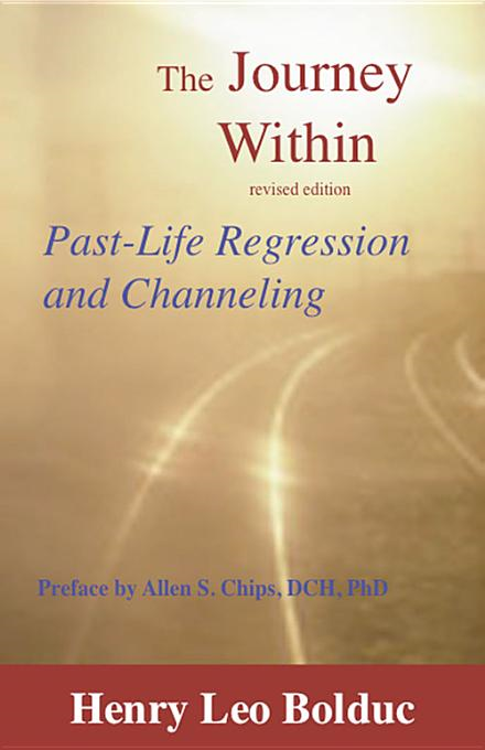 The Journey Within: Past Life Regression and Channeling By: Bolduc, Henry Leo