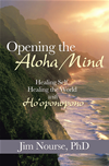 Opening The Aloha Mind  by Jim Nourse, Phd and Phd book cover | Buy Opening The Aloha Mind from the Angus and Robertson bookstore