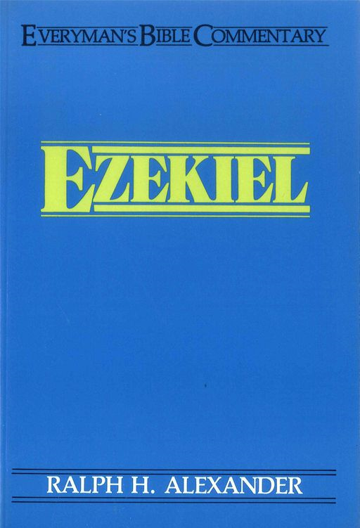 Ezekiel- Everyman's Bible Commentary By: Ralph H. Alexander