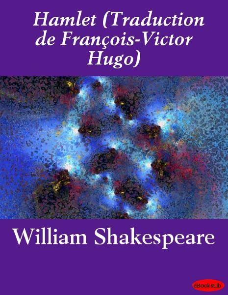 Hamlet (Traduction de François-Victor Hugo) By: William Shakespeare