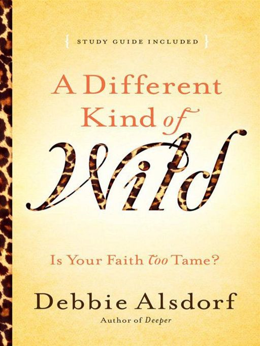 Different Kind of Wild, A By: Debbie Alsdorf