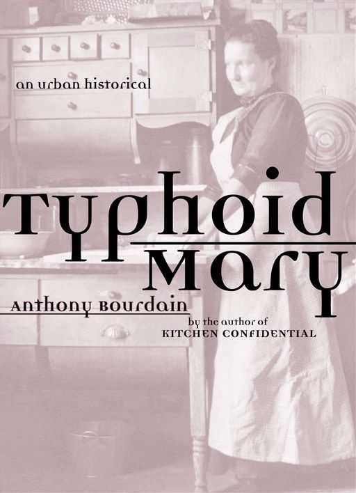 Typhoid Mary: An Urban Historical By: Anthony Bourdain